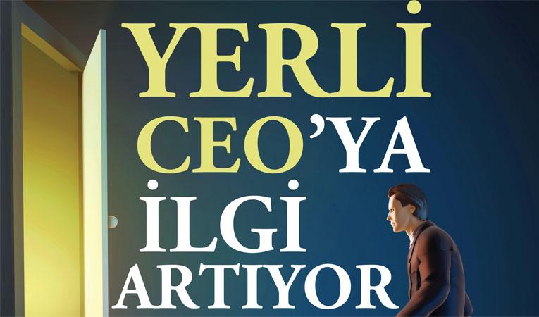YERLİ CEO'YA İLGİ ARTIYOR
